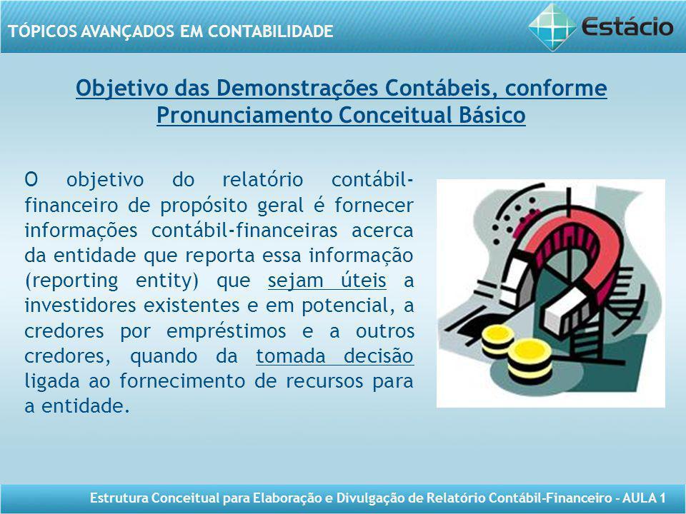TÓPICOS AVANÇADOS EM CONTABILIDADE Estrutura Conceitual para Elaboração e Divulgação de Relatório Contábil-Financeiro - AULA 1 O objetivo do relatório