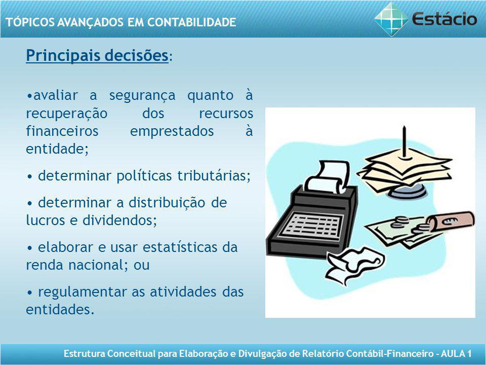 TÓPICOS AVANÇADOS EM CONTABILIDADE Estrutura Conceitual para Elaboração e Divulgação de Relatório Contábil-Financeiro - AULA 1 Principais decisões : a