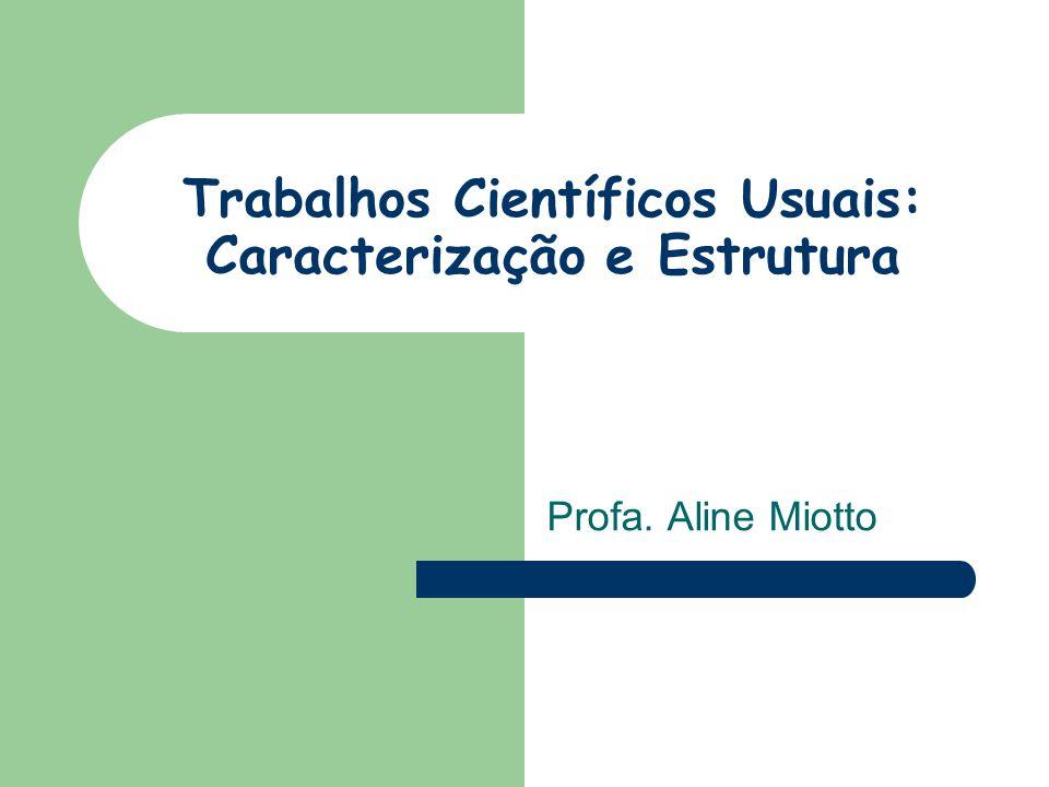 Trabalhos Científicos Usuais: Caracterização e Estrutura Profa. Aline Miotto