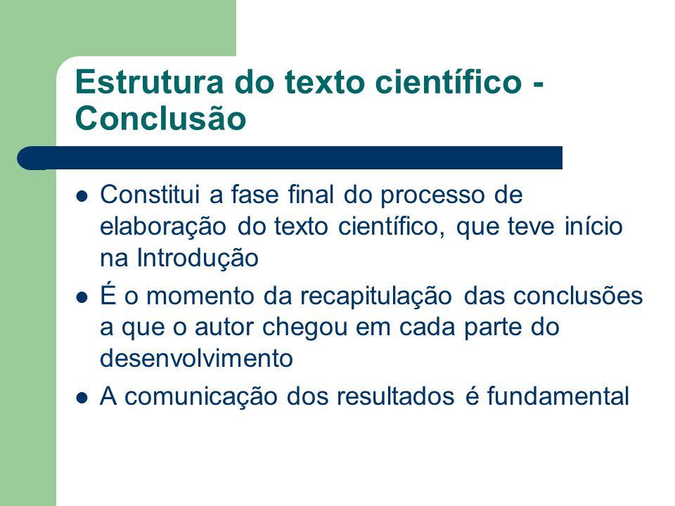 Estrutura do texto científico - Conclusão Constitui a fase final do processo de elaboração do texto científico, que teve início na Introdução É o mome