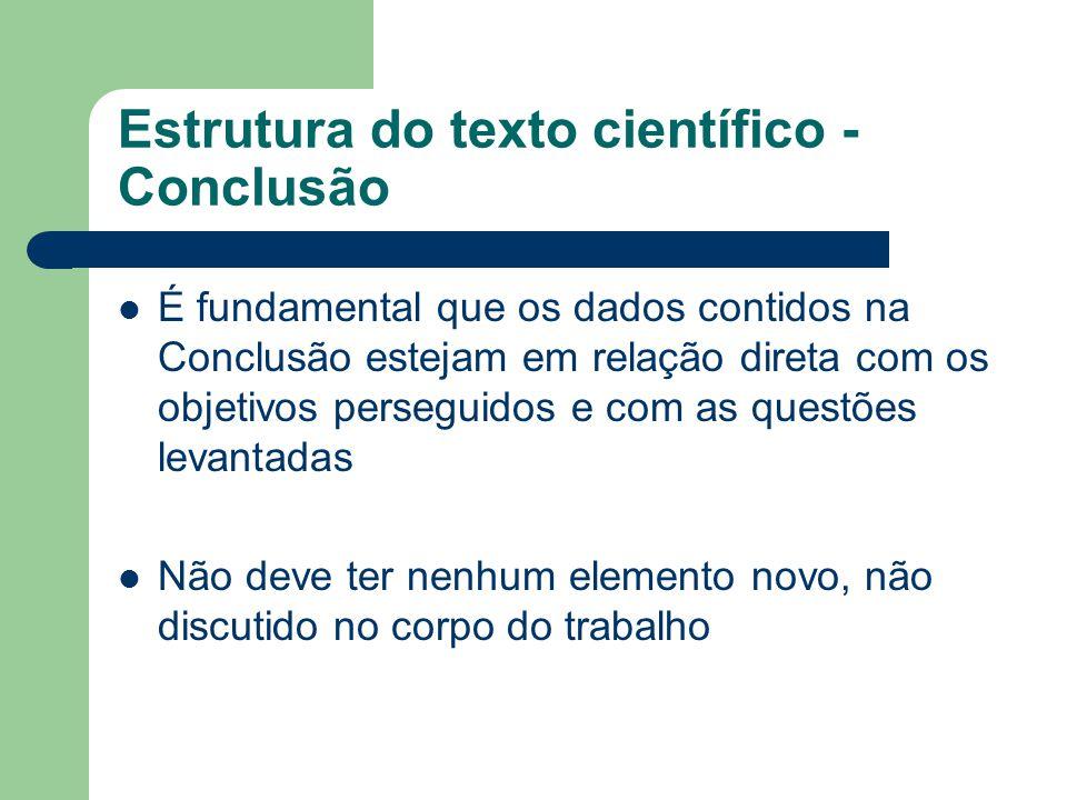 Estrutura do texto científico - Conclusão É fundamental que os dados contidos na Conclusão estejam em relação direta com os objetivos perseguidos e co