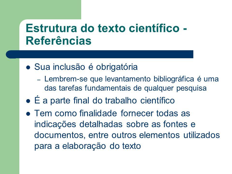 Estrutura do texto científico - Referências Sua inclusão é obrigatória – Lembrem-se que levantamento bibliográfica é uma das tarefas fundamentais de q