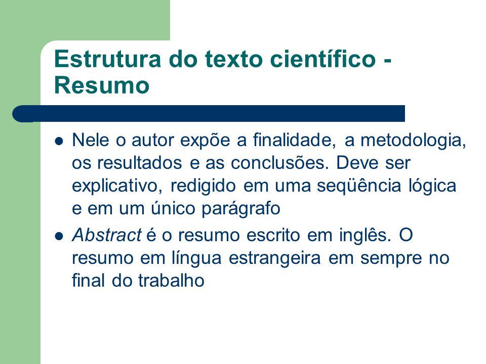 Estrutura do texto científico - Resumo Nele o autor expõe a finalidade, a metodologia, os resultados e as conclusões. Deve ser explicativo, redigido e