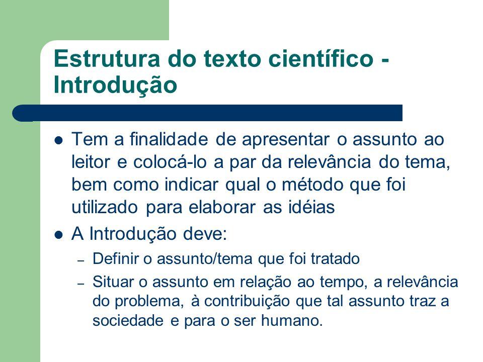Estrutura do texto científico - Introdução Tem a finalidade de apresentar o assunto ao leitor e colocá-lo a par da relevância do tema, bem como indica