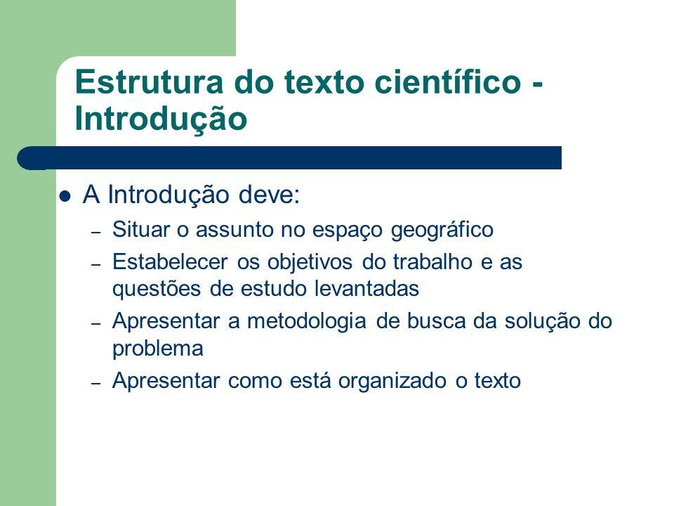 Estrutura do texto científico - Introdução A Introdução deve: – Situar o assunto no espaço geográfico – Estabelecer os objetivos do trabalho e as ques