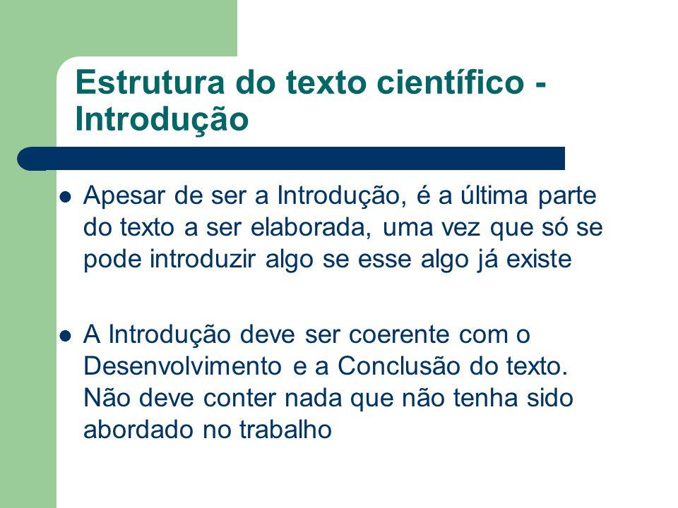 Estrutura do texto científico - Introdução Apesar de ser a Introdução, é a última parte do texto a ser elaborada, uma vez que só se pode introduzir al