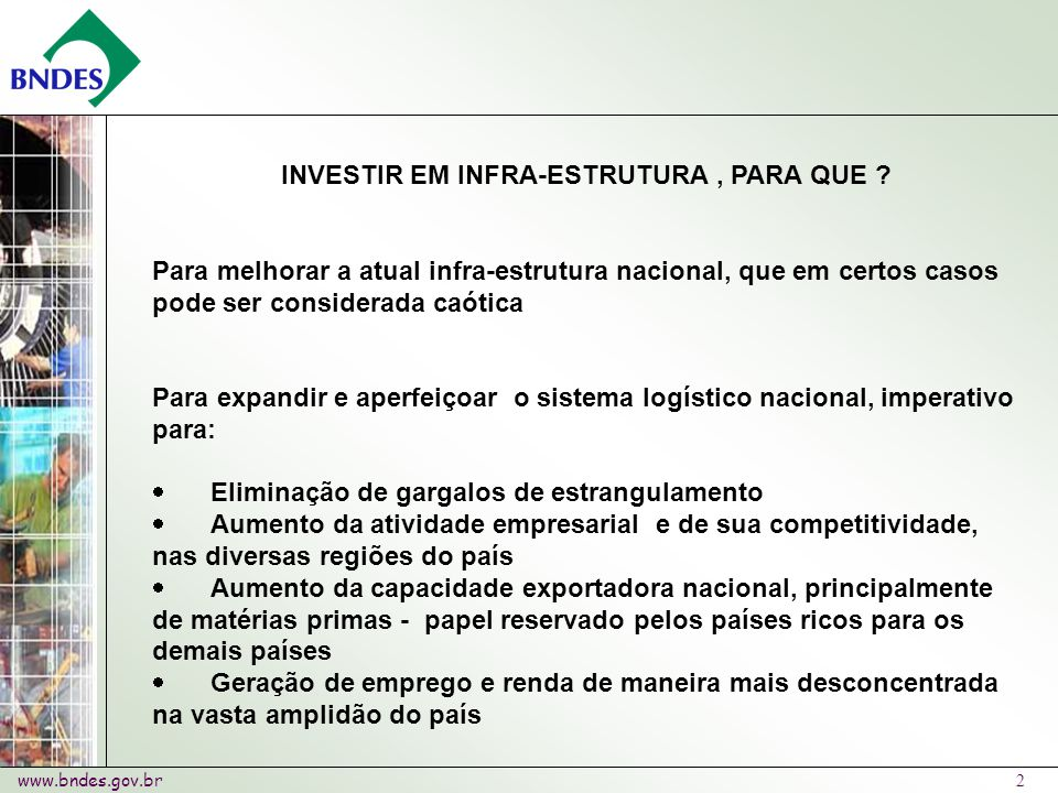 www.bndes.gov.br 2 INVESTIR EM INFRA-ESTRUTURA, PARA QUE .