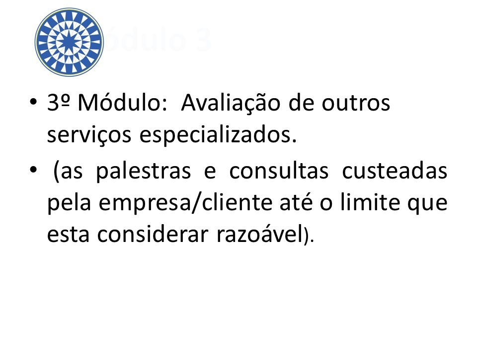3º Módulo: Avaliação de outros serviços especializados. (as palestras e consultas custeadas pela empresa/cliente até o limite que esta considerar razo