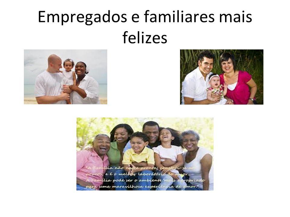 Empregados e familiares mais felizes