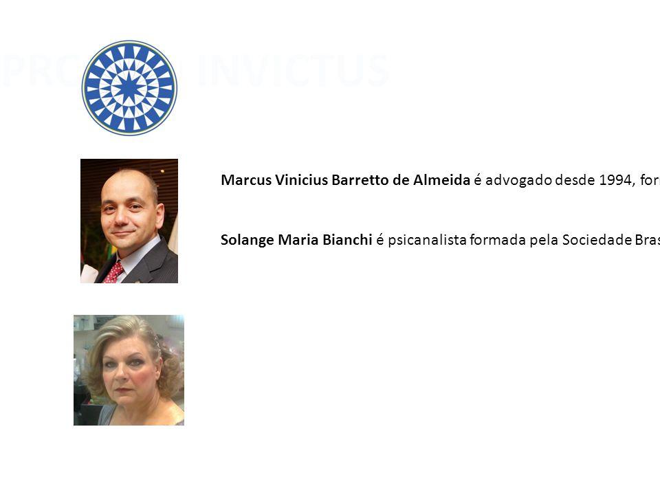 PROJETO INVICTUS Marcus Vinicius Barretto de Almeida é advogado desde 1994, formado pela Pontifícia Universidade Católica de São Paulo, especializado