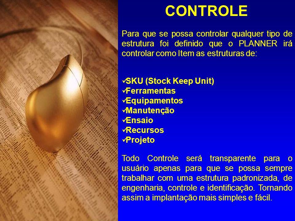 Para que se possa controlar qualquer tipo de estrutura foi definido que o PLANNER irá controlar como Item as estruturas de: SKU (Stock Keep Unit) Ferr