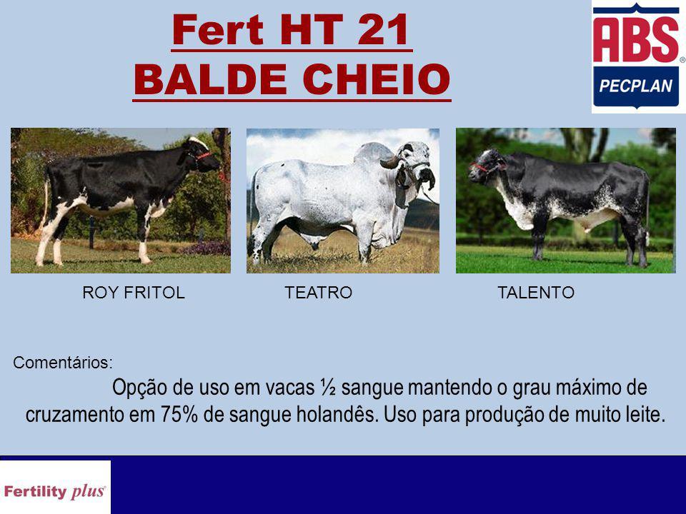 Fert HT 21 BALDE CHEIO Comentários: Opção de uso em vacas ½ sangue mantendo o grau máximo de cruzamento em 75% de sangue holandês.