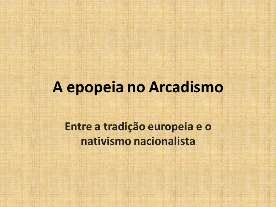 A epopeia no Arcadismo Entre a tradição europeia e o nativismo nacionalista
