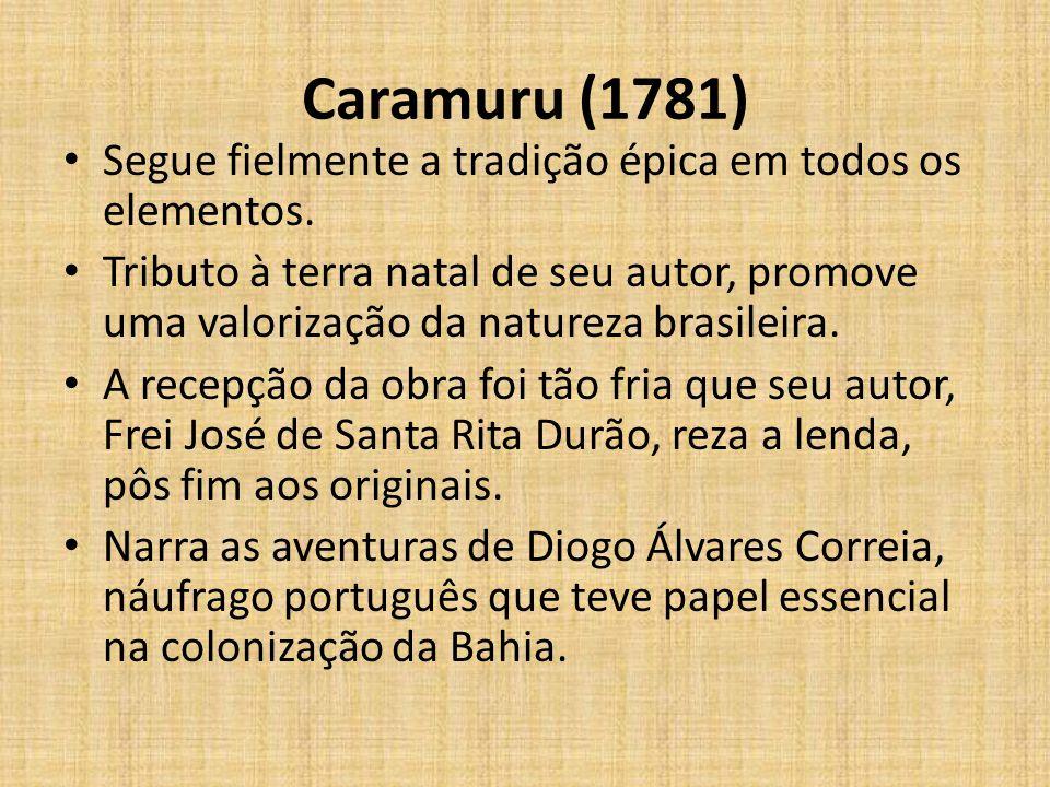 Caramuru (1781) Segue fielmente a tradição épica em todos os elementos. Tributo à terra natal de seu autor, promove uma valorização da natureza brasil