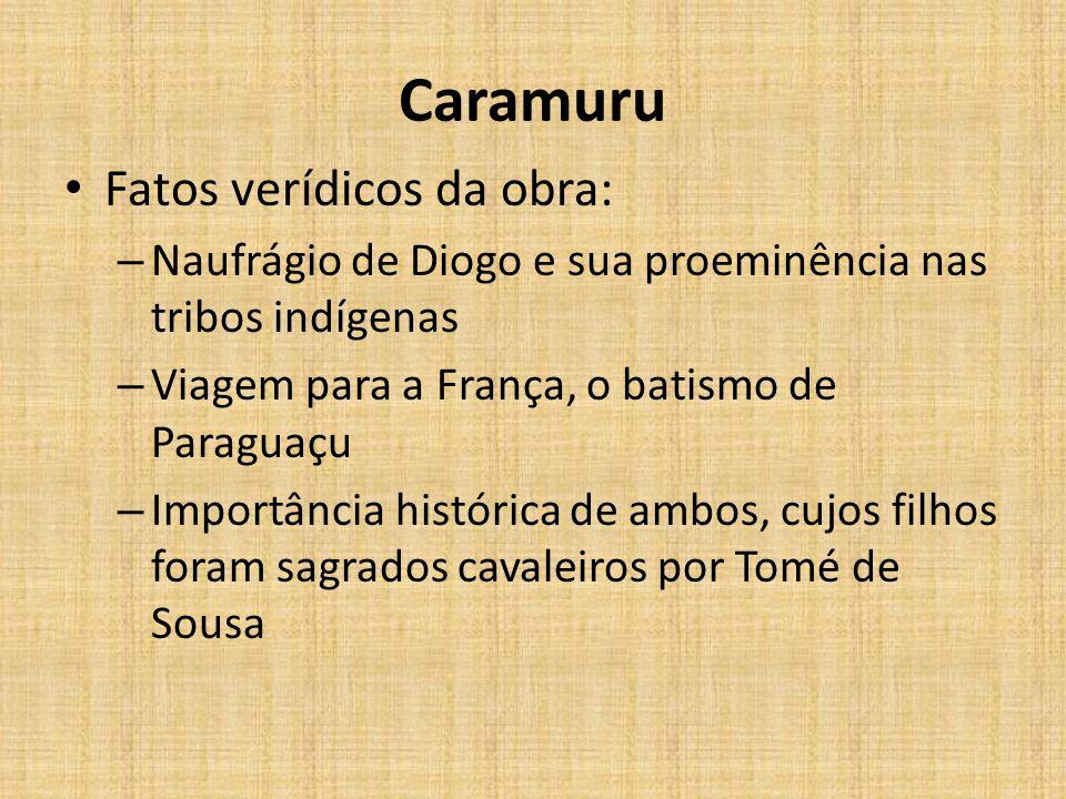 Caramuru Fatos verídicos da obra: – Naufrágio de Diogo e sua proeminência nas tribos indígenas – Viagem para a França, o batismo de Paraguaçu – Import