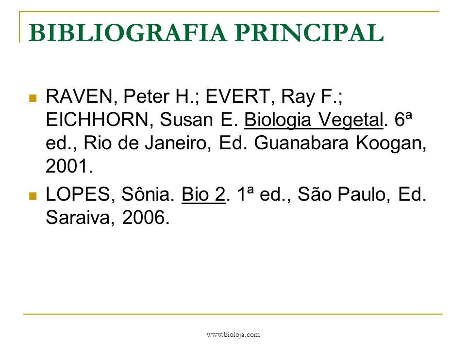 www.bioloja.com BIBLIOGRAFIA PRINCIPAL RAVEN, Peter H.; EVERT, Ray F.; EICHHORN, Susan E. Biologia Vegetal. 6ª ed., Rio de Janeiro, Ed. Guanabara Koog