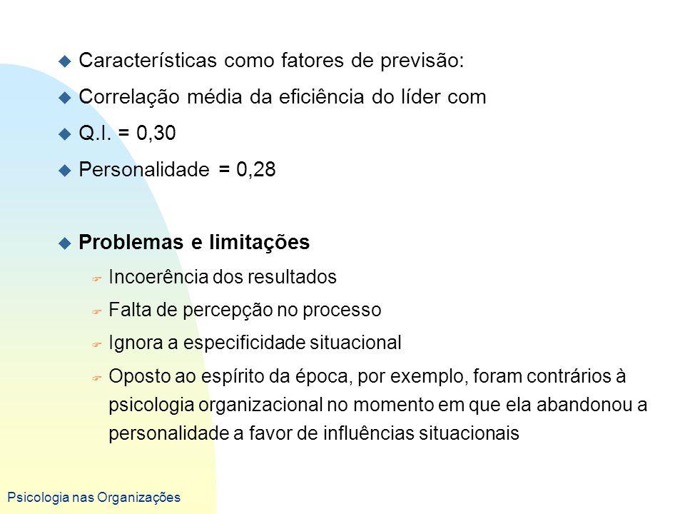 Psicologia nas Organizações u Características como fatores de previsão: u Correlação média da eficiência do líder com u Q.I. = 0,30 u Personalidade =