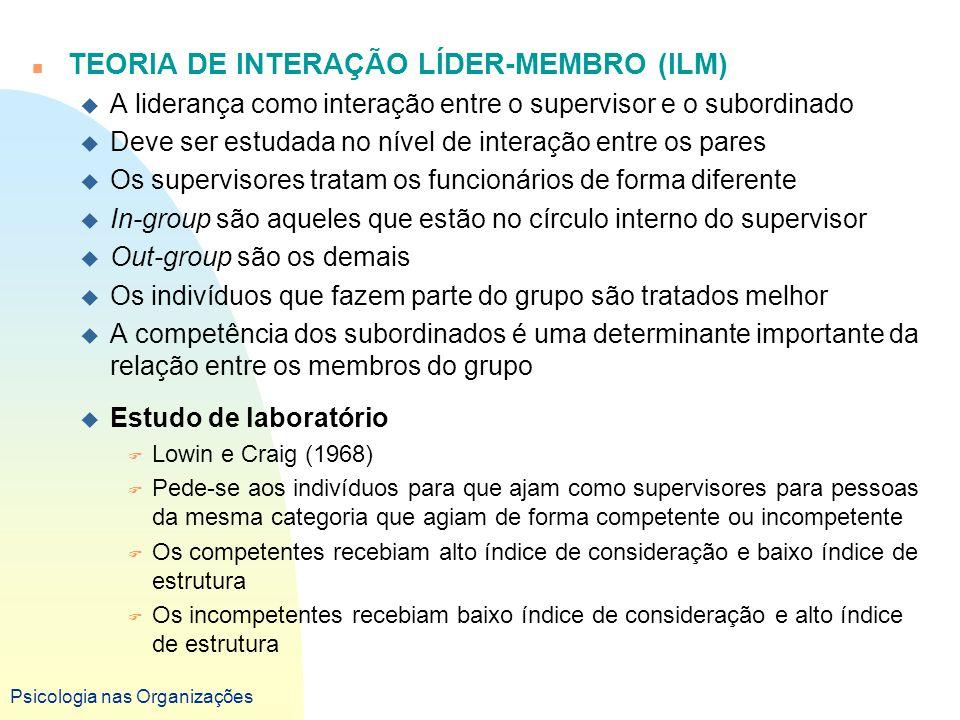 Psicologia nas Organizações n TEORIA DE INTERAÇÃO LÍDER-MEMBRO (ILM) u A liderança como interação entre o supervisor e o subordinado u Deve ser estuda