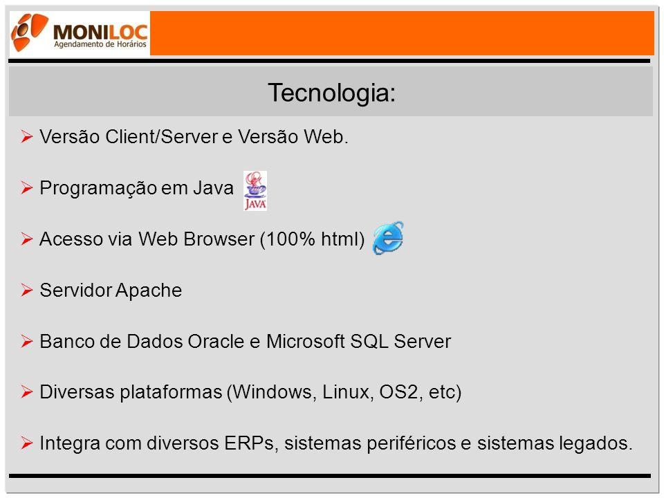 Tecnologia:  Versão Client/Server e Versão Web.  Programação em Java  Acesso via Web Browser (100% html)  Servidor Apache  Banco de Dados Oracle