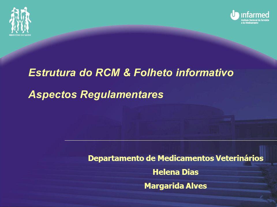 Departamento de Medicamentos Veterinários Helena Dias Margarida Alves Estrutura do RCM & Folheto informativo Aspectos Regulamentares