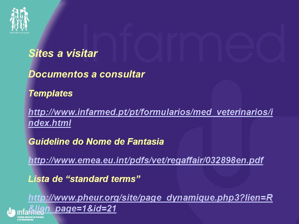 Sites a visitar Documentos a consultar Templates http://www.infarmed.pt/pt/formularios/med_veterinarios/i ndex.html Guideline do Nome de Fantasia http://www.emea.eu.int/pdfs/vet/regaffair/032898en.pdf Lista de standard terms http://www.pheur.org/site/page_dynamique.php3 lien=R &lien_page=1&id=21