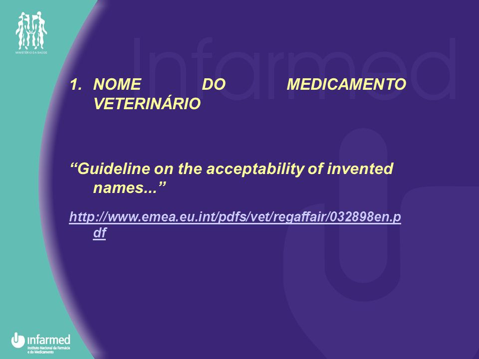 1.NOME DO MEDICAMENTO VETERINÁRIO Guideline on the acceptability of invented names... http://www.emea.eu.int/pdfs/vet/regaffair/032898en.p df