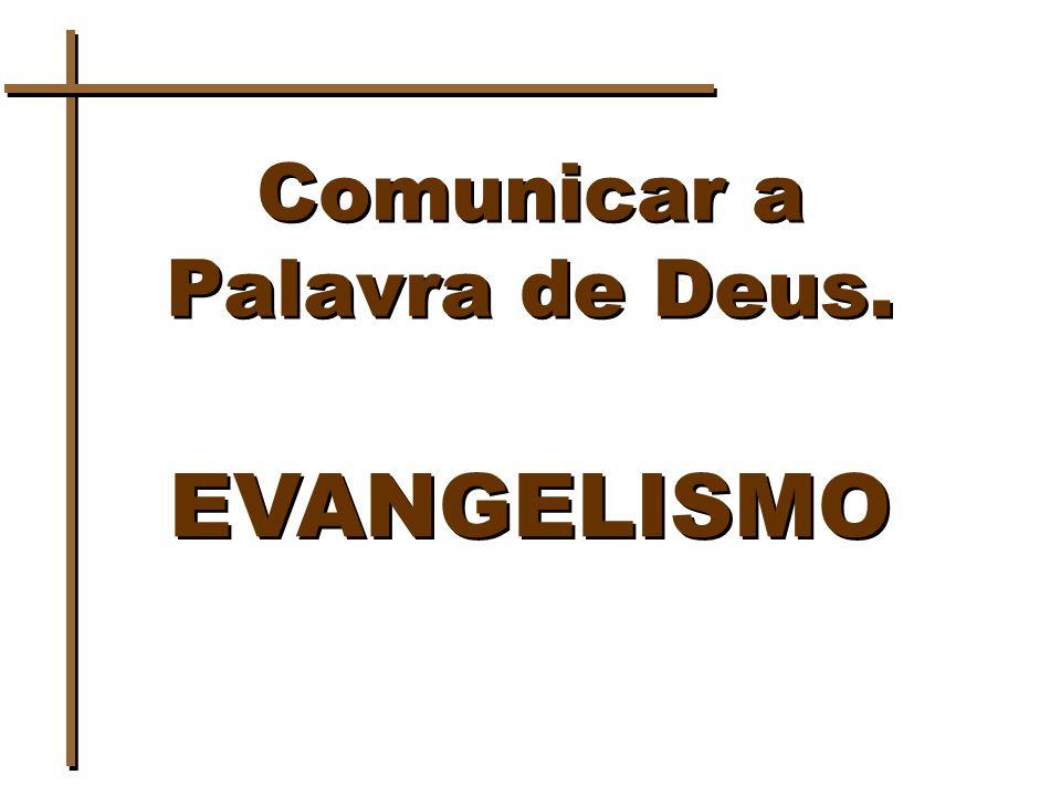 Comunicar a Palavra de Deus. EVANGELISMO