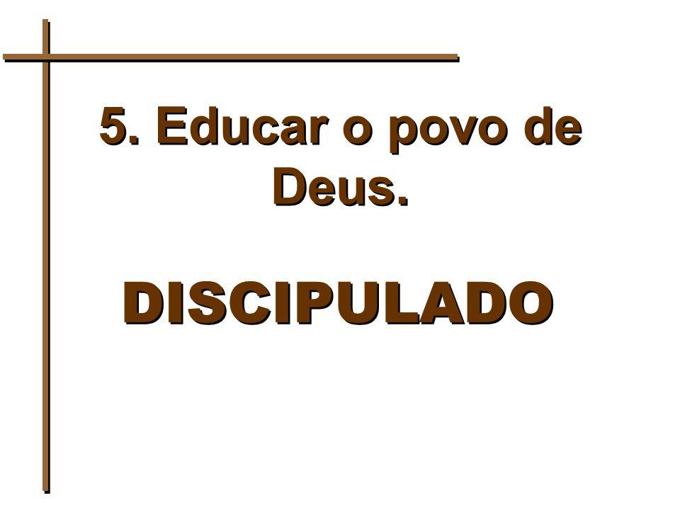 5. Educar o povo de Deus. DISCIPULADO