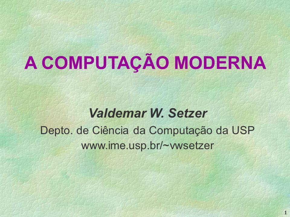 1 A COMPUTAÇÃO MODERNA Valdemar W. Setzer Depto.