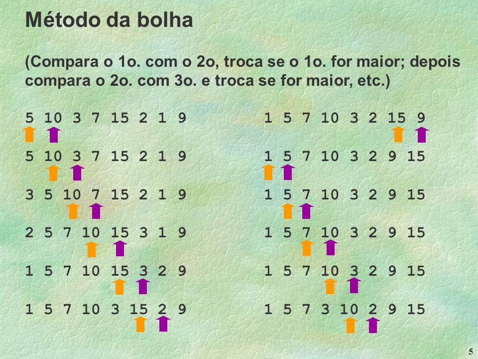 5 Método da bolha (Compara o 1o. com o 2o, troca se o 1o.