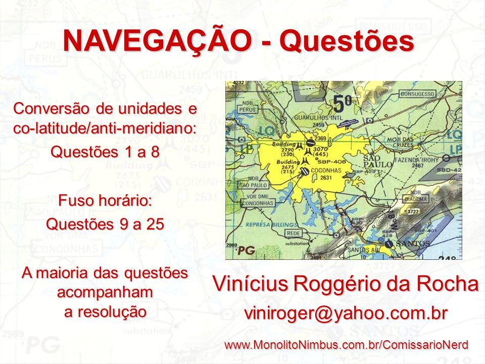 NAVEGAÇÃO - Questões Vinícius Roggério da Rocha viniroger@yahoo.com.br www.MonolitoNimbus.com.br/ComissarioNerd Conversão de unidades e co-latitude/an