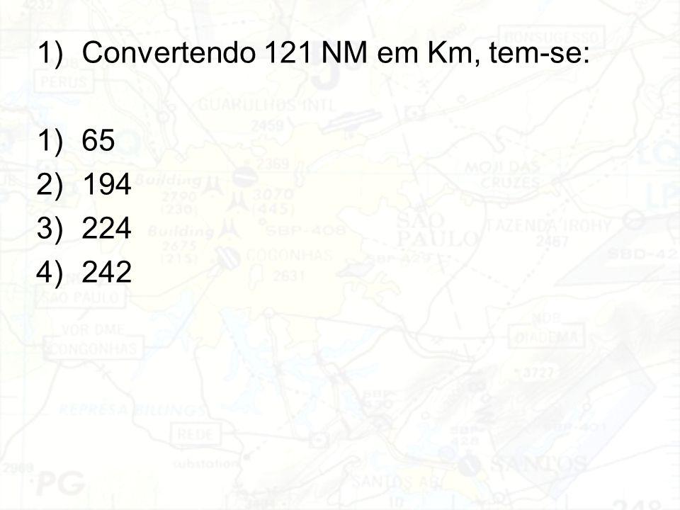 1)Convertendo 121 NM em Km, tem-se: 1)65 2)194 3)224 4)242