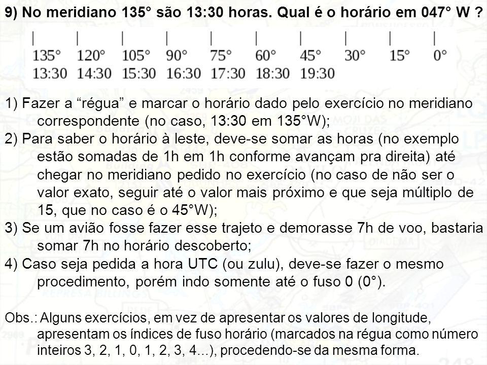 """9) No meridiano 135° são 13:30 horas. Qual é o horário em 047° W ? 1) Fazer a """"régua"""" e marcar o horário dado pelo exercício no meridiano corresponden"""