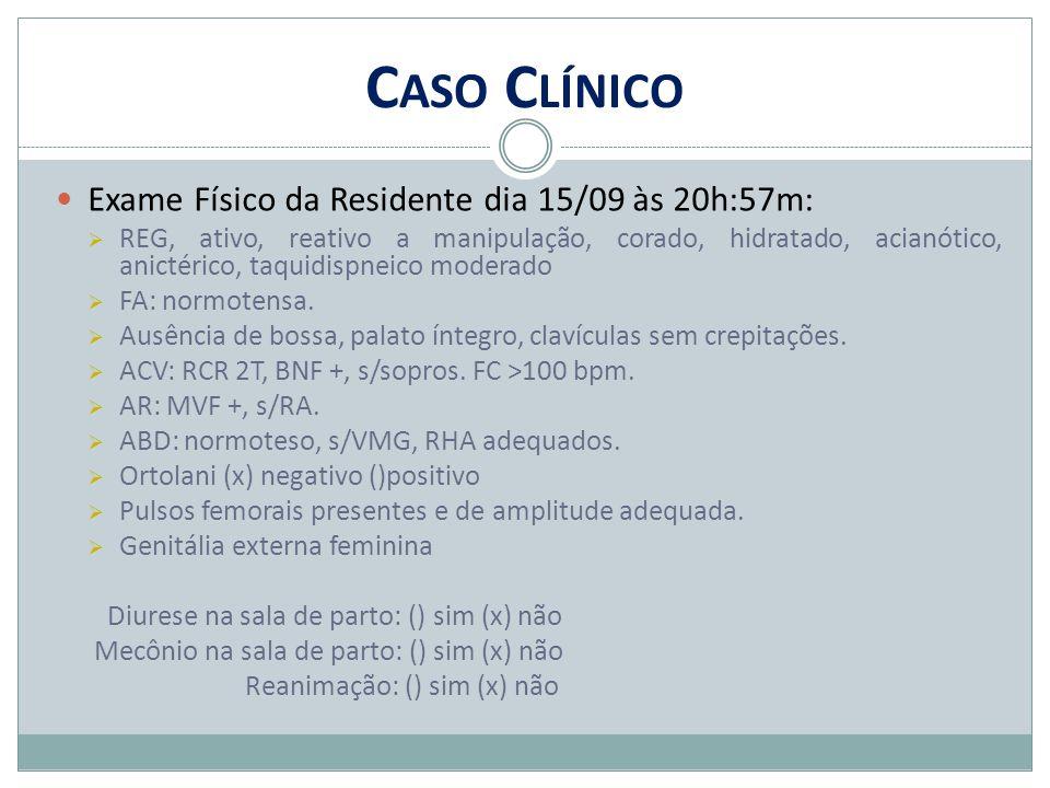 C ASO C LÍNICO Exame Físico da Residente dia 15/09 às 20h:57m:  REG, ativo, reativo a manipulação, corado, hidratado, acianótico, anictérico, taquidi