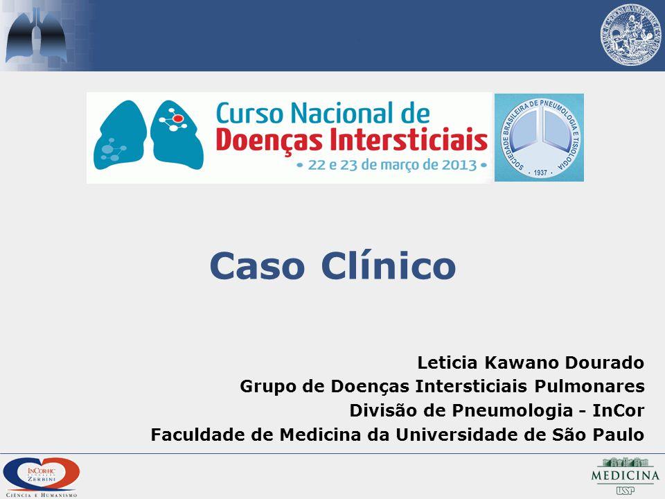 Caso Clínico Leticia Kawano Dourado Grupo de Doenças Intersticiais Pulmonares Divisão de Pneumologia - InCor Faculdade de Medicina da Universidade de São Paulo