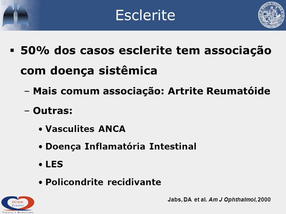Esclerite  50% dos casos esclerite tem associação com doença sistêmica –Mais comum associação: Artrite Reumatóide –Outras: Vasculites ANCA Doença Inflamatória Intestinal LES Policondrite recidivante Jabs, DA et al.