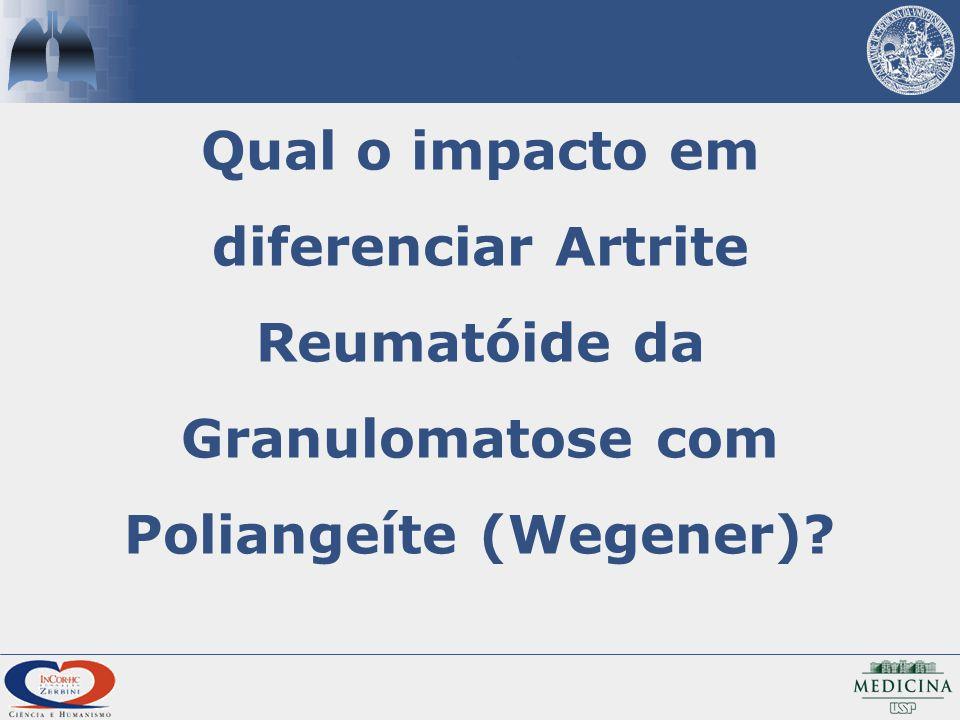 Qual o impacto em diferenciar Artrite Reumatóide da Granulomatose com Poliangeíte (Wegener)?