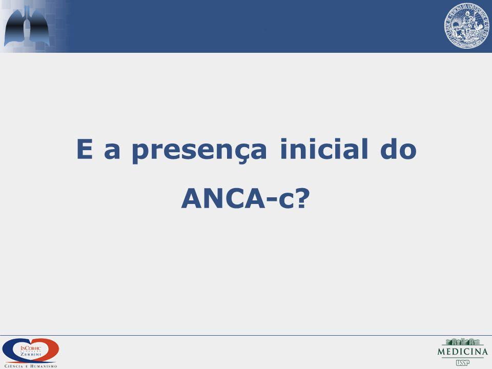 E a presença inicial do ANCA-c?