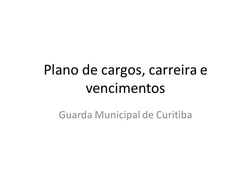 Objetivo Geral Implantar na Guarda Municipal de Curitiba um plano de cargos, carreira e vencimentos que atenda as necessidades dos servidores da carreira de segurança municipal, tendo em vista que a atividade é diferenciada dos demais funcionários públicos municipais.