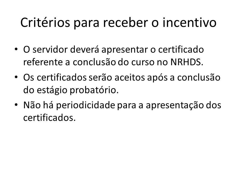 Critérios para receber o incentivo O servidor deverá apresentar o certificado referente a conclusão do curso no NRHDS. Os certificados serão aceitos a