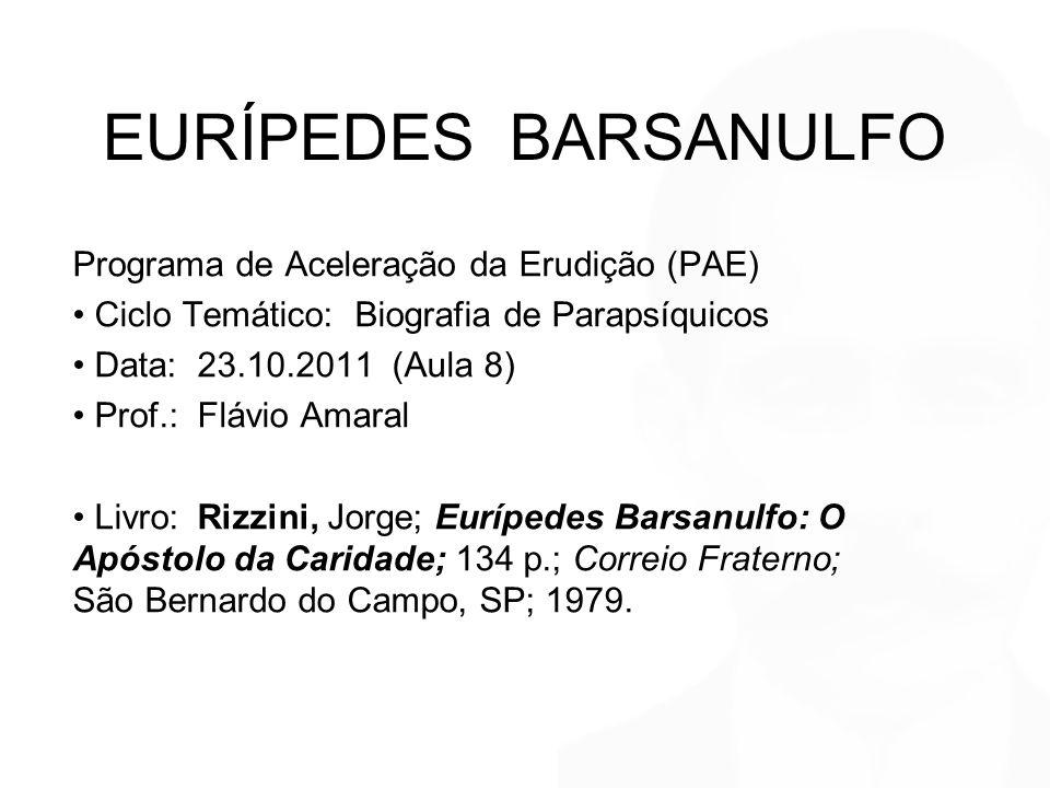 EURÍPEDES BARSANULFO Programa de Aceleração da Erudição (PAE) Ciclo Temático: Biografia de Parapsíquicos Data: 23.10.2011 (Aula 8) Prof.: Flávio Amara