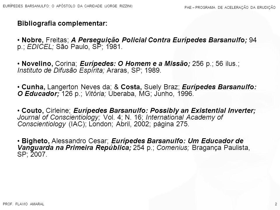 PAE – PROGRAMA DE ACELERAÇÃO DA ERUDIÇÃO Bibliografia complementar: Nobre, Freitas; A Perseguição Policial Contra Eurípedes Barsanulfo; 94 p.; EDICEL;