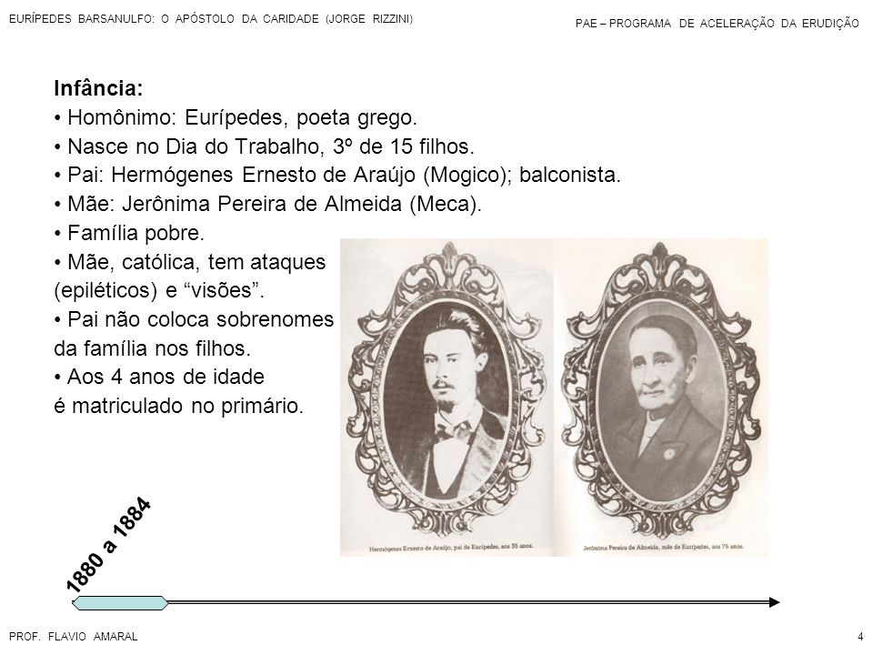 PAE – PROGRAMA DE ACELERAÇÃO DA ERUDIÇÃO PROF. FLAVIO AMARAL EURÍPEDES BARSANULFO: O APÓSTOLO DA CARIDADE (JORGE RIZZINI) 4 1880 a 1884 Infância: Homô