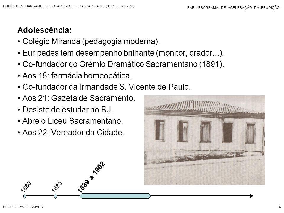 PAE – PROGRAMA DE ACELERAÇÃO DA ERUDIÇÃO PROF. FLAVIO AMARAL EURÍPEDES BARSANULFO: O APÓSTOLO DA CARIDADE (JORGE RIZZINI) 6 1880 Adolescência: Colégio