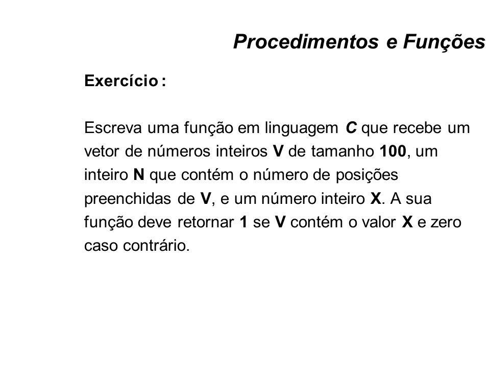 Procedimentos e Funções Exercício : Escreva uma função em linguagem C que recebe um vetor de números inteiros V de tamanho 100, um inteiro N que conté