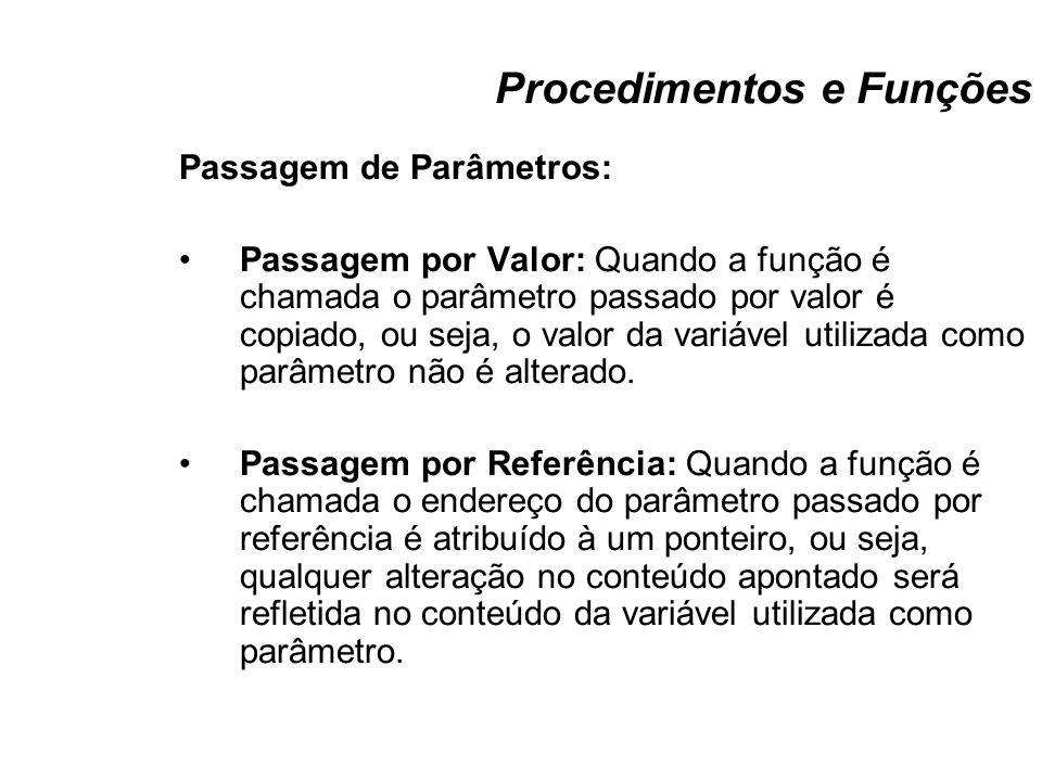 Procedimentos e Funções Passagem de Parâmetros: Passagem por Valor: Quando a função é chamada o parâmetro passado por valor é copiado, ou seja, o valo
