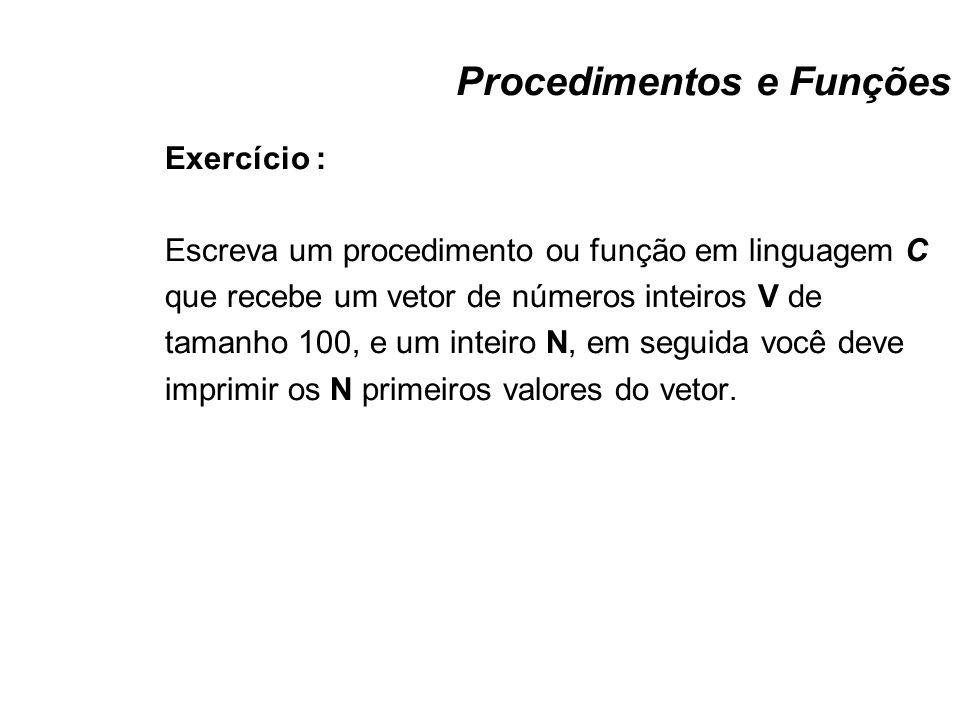 Procedimentos e Funções Solução : void InsertionSort( int V[100], int N, int Ordenado[100]) { int M = 0, i, j, k; for (i = 0; i < N; i++) { Ordenado[M] = V[i]; k = M; for (j = M - 1; j >= 0; j--) if (Ordenado[k] < Ordenado[j] ) Troca(&Ordenado[k--], &Ordenado[j]); else break; M++; }