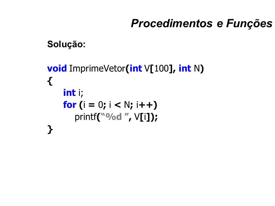 """Procedimentos e Funções Solução: void ImprimeVetor(int V[100], int N) { int i; for (i = 0; i < N; i++) printf(""""%d """", V[i]); }"""