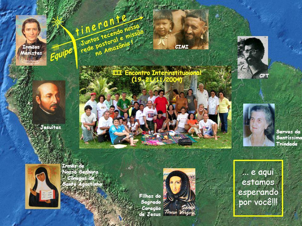 III Encontro Interinstitucional (19-21/11/2004) Juntos tecendo nossa rede pastoral e missão na Amazônia .