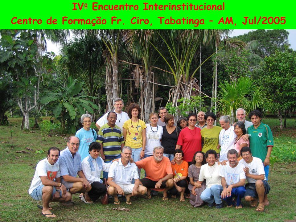 IV o Encuentro Interinstitucional Centro de Formação Fr. Ciro, Tabatinga – AM, Jul/2005